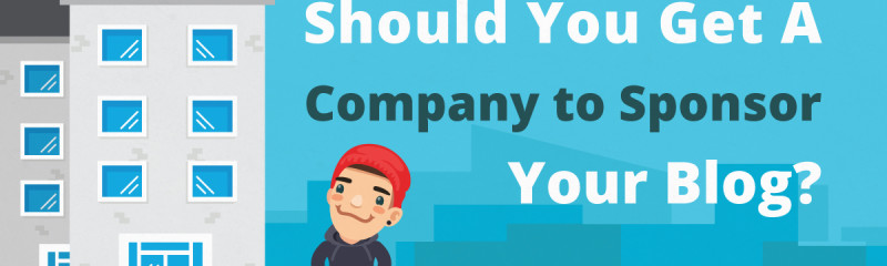Should You Get a Company to Sponsor Your Blog?