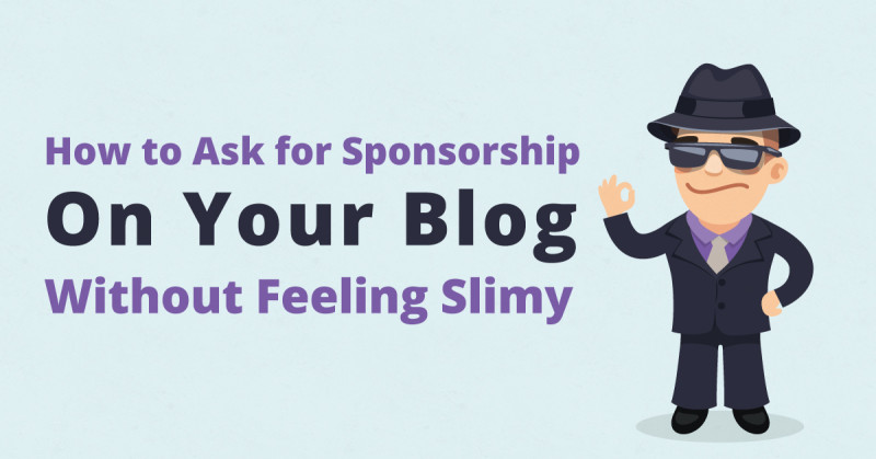 How to Ask for Sponsorship on Your Blog without Feeling Slimy