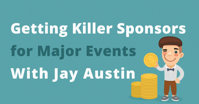 Getting Killer Sponsors for Major Events With Jay Austin