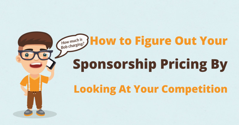 How to Figure Out Your Sponsorship Pricing By Looking At Your Competition