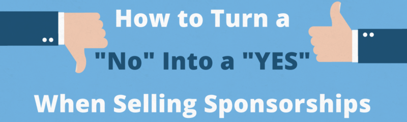 "How to Turn a ""No"" Into a ""YES"" When Selling Sponsorships"