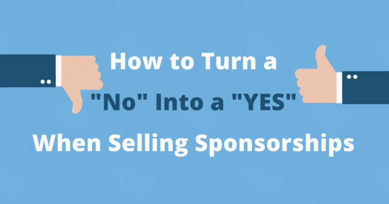 How to Turn a No Into a Yes When Selling Sponsorships